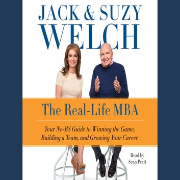 The Real-Life MBA - Your No-BS Guide to Winning the Game, Building a Team, and Growing Your Career audiobook by Jack Welch,Suzy Welch