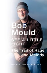 See a Little Light - The Trail of Rage and Melody ebook by Bob Mould