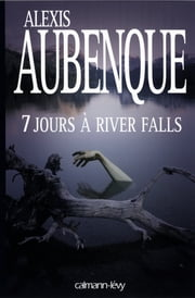 7 jours à River Falls ebook by Alexis Aubenque