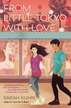 From Little Tokyo, With Love ebook by Sarah Kuhn