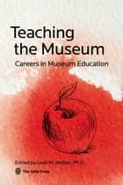 Teaching the Museum - Careers in Museum Education ebook by