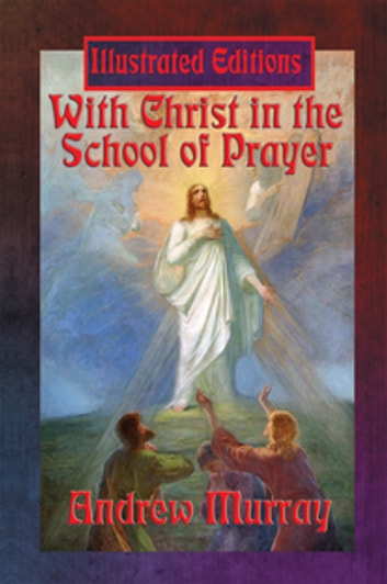 With Christ in the School of Prayer (Illustrated Edition) - With linked Table of Contents ebook by Andrew Murray