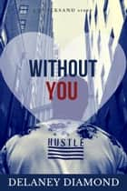 Without You ebook by Delaney Diamond