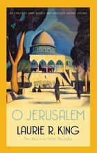O Jerusalem - A thrilling mystery for Mary Russell and Sherlock Holmes ebook by Laurie R. King