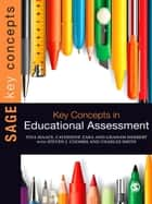 Key Concepts in Educational Assessment ebook by Tina Isaacs,Catherine Zara,Graham Herbert,Professor Steven J Coombs,Dr. Charles Smith