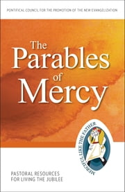 The Parables of Mercy - Pastoral Resources for Living the Jubilee ebook by Pontifical Council for the Promotion of the New Evangelization