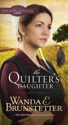 The Quilter's Daughter eBook by Wanda E. Brunstetter