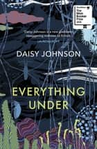 Everything Under ebook by Daisy Johnson