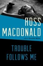 Trouble Follows Me eBook by Ross Macdonald