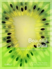 Beautiful Data - The Stories Behind Elegant Data Solutions ebook by Toby Segaran,Jeff Hammerbacher