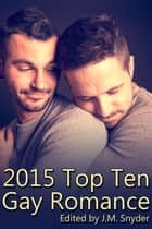 2015 Top Ten Gay Romance eBook by J.M. Snyder, JL Merrow, A.R. Moler,...