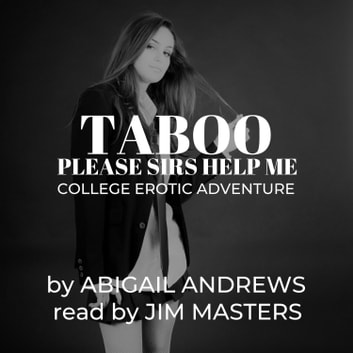 Taboo: Please Sirs, Help Me Pass. - College Erotic Adventure audiobook by Abigail Andrews