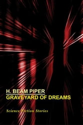 Graveyard of Dreams: Science Fiction Stories ebook by Piper, H. Beam
