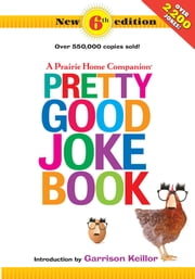 A Prairie Home Companion Pretty Good Joke Book 6th Edition ebook by Garrison Keillor