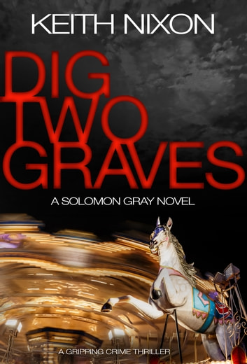 Dig Two Graves - A Gripping Crime Thriller ebook by Keith Nixon