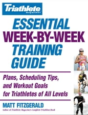 Triathlete Magazine's Essential Week-by-Week Training Guide - Plans, Scheduling Tips, and Workout Goals for Triathletes of All Levels ebook by Kobo.Web.Store.Products.Fields.ContributorFieldViewModel