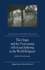 The Origin and the Overcoming of Evil and Suffering in the World Religions ebook by
