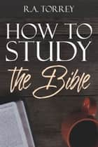 How to Study the Bible ebook by R.A. Torrey