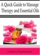 A Quick Guide to Massage Therapy and Essential Oils ebook by Leonora Drummonds