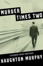 Murder Times Two ebook by Haughton Murphy