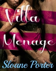 Villa Menage a Trois: First Time MFM Bisexual Threesome Erotica ebook by Sloane Porter