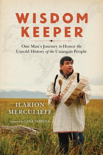Wisdom Keeper - One Man's Journey to Honor the Untold History of the Unangan People ebook by Ilarion Merculieff