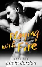 Playing With Fire ebook by Lucia Jordan