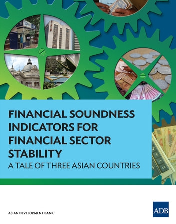Financial Soundness Indicators for Financial Sector Stability - A Tale of Three Asian Countries ebook by Asian Development Bank