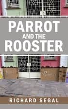 Parrot and the Rooster ebook by Richard Segal