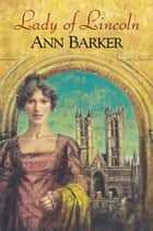 Lady of Lincoln ebook by Ann Barker