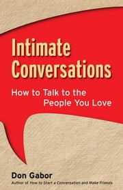 Intimate Conversations: How to Talk to the People You Love ebook by Gabor, Don