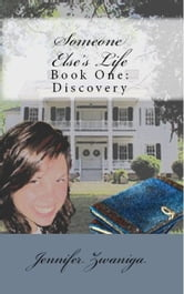 Someone Else's Life: Book One - Discovery ebook by Jennifer Zwaniga