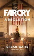 Far Cry Absolution ebook by Urban Waite