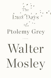 The Last Days of Ptolemy Grey ebook by Walter Mosley