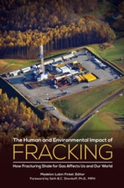 The Human and Environmental Impact of Fracking: How Fracturing Shale for Gas Affects Us and Our World ebook by Madelon L. Finkel,Madelon L. Finkel