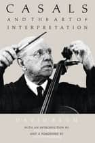 Casals and the Art of Interpretation ebook by