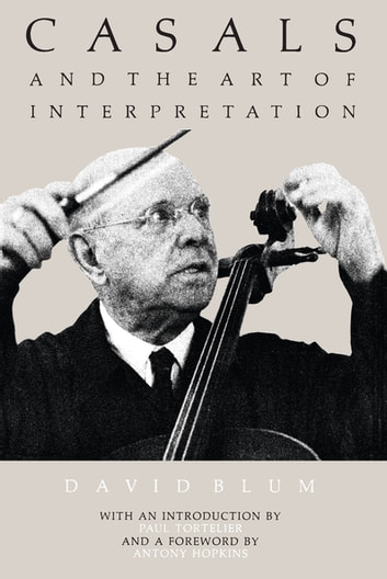 Casals and the Art of Interpretation ebook by David Blum