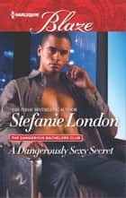 A Dangerously Sexy Secret ebook by Stefanie London