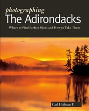 Photographing the Adirondacks ebook by Carl Heilman II