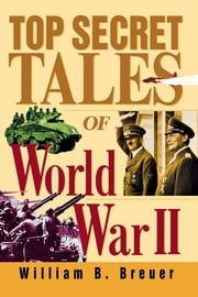 Top Secret Tales of World War II ebook by William B. Breuer
