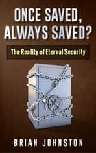 Once Saved, Always Saved - The Reality of Eternal Security ebook by Brian Johnston