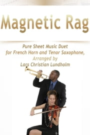 Magnetic Rag Pure Sheet Music Duet for French Horn and Tenor Saxophone, Arranged by Lars Christian Lundholm ebook by Pure Sheet Music