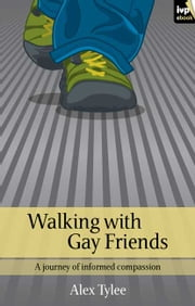 Walking with Gay Friends - A journey of Informed Compassion ebook by Alex Tylee