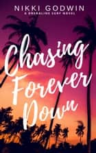 Chasing Forever Down ebook by Nikki Godwin