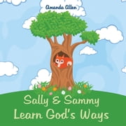 Sally & Sammy Learn God's Ways ebook by Amanda Allen