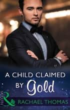 A Child Claimed By Gold (Mills & Boon Modern) (One Night With Consequences, Book 27) ekitaplar by Rachael Thomas