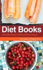Diet Books: Anti Inflammatory Foods and Detox Recipes ebook by Anna James, Margaret Torres