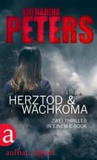 Herztod & Wachkoma - Zwei Thriller in einem E-Book ebook by Katharina Peters