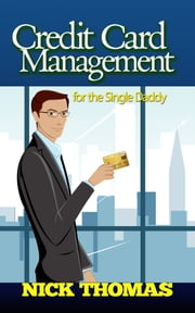 Credit Card Management For The Single Daddy ebook by Nick Thomas