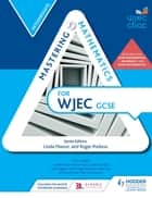 Mastering Mathematics for WJEC GCSE: Intermediate ebook by Gareth Cole, Heather Davis, Sophie Goldie,...